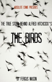 The True Story Behind Alfred Hitchcock's The Birds ebook by Fergus Mason