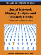Social Network Mining, Analysis, and Research Trends - Techniques and Applications ebook by Tzung-Pei Hong, Leon Shyue-Liang Wang, I-Hsien Ting