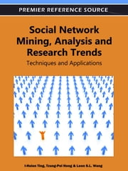 Social Network Mining, Analysis, and Research Trends - Techniques and Applications ebook by Tzung-Pei Hong,Leon Shyue-Liang Wang,I-Hsien Ting