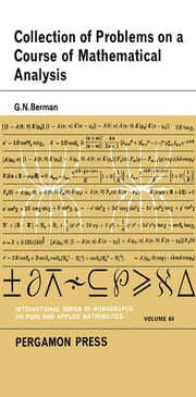 A Collection of Problems on a Course of Mathematical Analysis ebook by Berman, G. N.