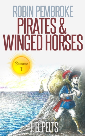 Robin Pembroke: Pirates & Winged Horses ebook by J.B. Pelts