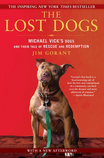 The Lost Dogs - Michael Vick's Dogs and Their Tale of Rescue and Redemption ebook by Jim Gorant