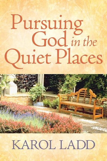 Pursuing God in the Quiet Places ebook by Karol Ladd