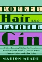Bobbed Hair and Bathtub Gin - Writers Running Wild in the Twenties ebook by Marion Meade