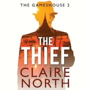The Thief - Gameshouse Novella 2 audiobook by Claire North