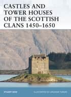 Castles and Tower Houses of the Scottish Clans 1450?1650 ebook by Stuart Reid,Graham Turner
