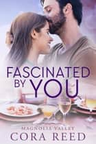 Fascinated by You ebook by Cora Reed