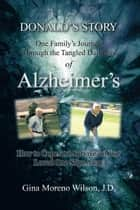 Donald'S Story - One Family'S Journey Through the Tangled Darkness of Alzheimer'S ebook by Gina Moreno Wilson