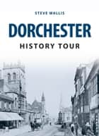 Dorchester History Tour ebook by Steve Wallis