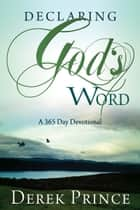 Declaring Gods Word - A 365 Day Devotional ebook by Derek Prince