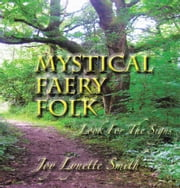 MYSTICAL FAERY FOLK - Look For The Signs ebook by Joy Lynette Smith