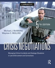Crisis Negotiations - Managing Critical Incidents and Hostage Situations in Law Enforcement and Corrections ebook by Michael J. McMains,Wayman C. Mullins