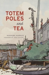 Totem Poles and Tea: Second Edition - Second Edition ebook by Hughina Harold