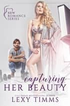Capturing Her Beauty - BBW Romance Series, #1 ebook by Lexy Timms