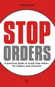 Stop Orders - A practical guide to using stop orders for traders and investors ebook by Tony Loton