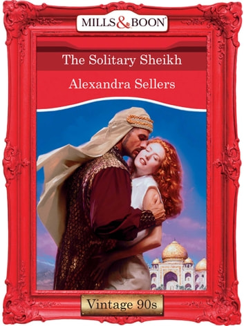 The Solitary Sheikh (Mills & Boon Vintage Desire) ebook by Alexandra Sellers