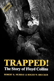 Trapped! - The Story of Floyd Collins ebook by Robert K. Murray,Roger W. Brucker