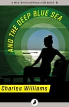 And the Deep Blue Sea ebook by Charles Williams