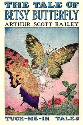 The Tale of Betsy Butterfly ebook by Arthur Scot Bailey