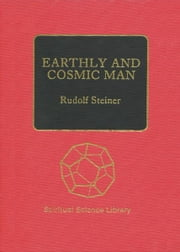 Earthly and Cosmic Man ebook by Rudolf Steiner