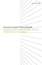 Hegemony And Socialist Strategy - Towards A Radical Democratic Politics ebook by Ernesto Laclau,Chantal Mouffe