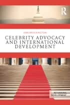 Celebrity Advocacy and International Development ebook by Dan Brockington