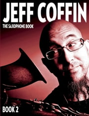 The Saxophone Book - Book 2 ebook by Jeff Coffin