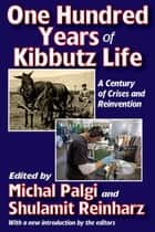 One Hundred Years of Kibbutz Life ebook by Michal Palgi,Shulamit Reinharz,Michal Palgi,Shulamit Reinharz