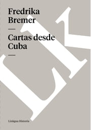 Cartas desde Cuba ebook by Fredrika Bremer,Linkgua