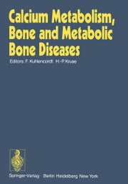 Calcium Metabolism, Bone and Metabolic Bone Diseases - Proceedings of the 10th European Symposium on Calcified Tissues, Hamburg (Germany), 16 - 21 September 1973 ebook by F. Kuhlencordt,H.-P. Kruse
