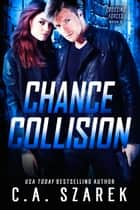 Chance Collision ebook by C.A. Szarek