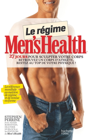Le régime Men's health - 27 jours pour sculpter votre corps ebook by Stephen Perrine,Adam Bornstein,Heather Hurlock