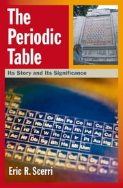 The Periodic Table:Its Story and Its Significance - Its Story and Its Significance ebook by Eric R. Scerri