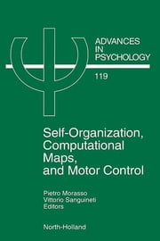 Self-Organization, Computational Maps, and Motor Control ebook by P.G. Morasso,V. Sanguineti