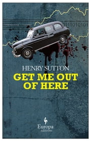 Get Me Out of Here ebook by Henry Sutton