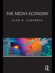 The Media Economy ebook by Albarran, Alan
