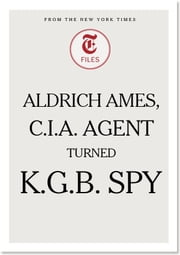Aldrich Ames, C.I.A. Agent Turned K.G.B. Spy ebook by The New York Times