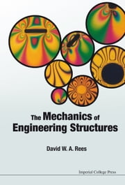 The Mechanics of Engineering Structures ebook by David W A Rees