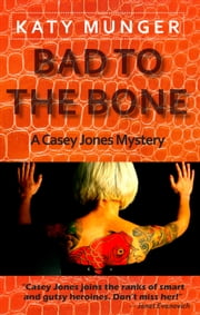 Bad To The Bone ebook by Katy Munger
