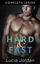 Hard And Fast - Complete Series ebook by Lucia Jordan