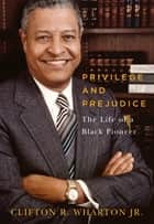 Privilege and Prejudice: The Life of a Black Pioneer ebook by Clifton R. Wharton