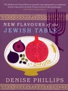 New Flavours of the Jewish Table eBook by Denise Phillips