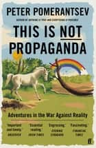 This Is Not Propaganda - Adventures in the War Against Reality ebook by Peter Pomerantsev