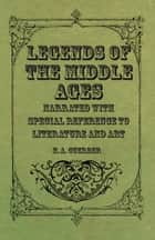 Legends of the Middle Ages - Narrated with Special Reference to Literature and Art ebook by H. A. Guerber