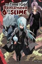 That Time I Got Reincarnated as a Slime, Vol. 6 (light novel) ebook by Fuse, Mitz Vah