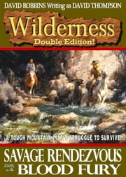 Wilderness Double Edition 2: 3: Savage Rendezvous & 4: Blood Fury ebook by David Robbins