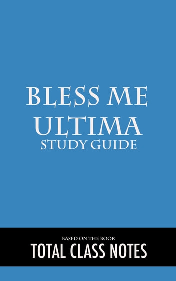 Bless Me Ultima: Study Guide - Bless Me Ultima, Study Review Guide, Anaya Rudolfo ebook by Total Class Notes