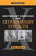 Bodyweight Exercises for Extraordinary Strength ebook by