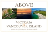 Above Victoria and Vancouver Island ebook by Russ Heinl,Gillian Birch