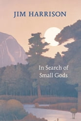 In Search of Small Gods ebook by Jim Harrison